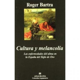 Cultura y melancolía. Las enfermedades del alma en la España del siglo de Oro de Roger Bartra.
