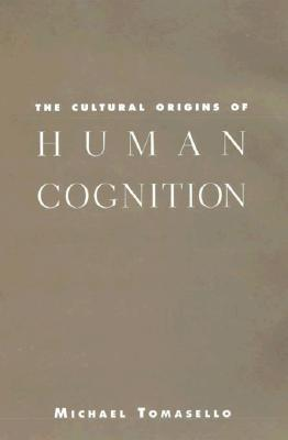 The Cultural Origins of Human Cognition, Michael Tomasello